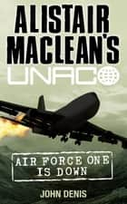 Air Force One is Down (Alistair MacLean's UNACO) ebook by John Denis, Alistair MacLean