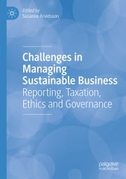 Challenges in Managing Sustainable Business - Reporting, Taxation, Ethics and Governance ebook by Susanne Arvidsson