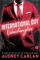 International Guy: Washington - vol. 9 ebook by Audrey Carlan