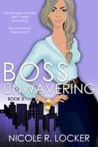 Boss Unwavering ebook by Nicole R. Locker