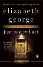 Just One Evil Act - A Lynley Novel ebook by Elizabeth George
