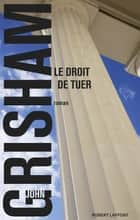 Le Droit de tuer ebook by John GRISHAM, Dominique DEFERT