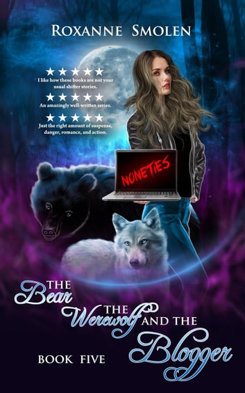 The Bear, The Werewolf, and The Blogger - The Amazing Wolf Boy, #5 ebook by Roxanne Smolen