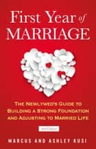 First Year of Marriage - The Newlywed's Guide to Building a Strong Foundation and Adjusting to Married Life, 2nd Edition ebook by Marcus Kusi, Ashley Kusi