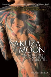 Yakuza Moon - Memoirs of a Gangster's Daughter ebook by Shoko Tendo,Louise Heal