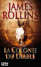 La Colonie du diable - Une aventure de la Sigma Force ebook by James ROLLINS, Leslie BOITELLE-TESSIER