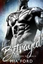 Betrayed ebook by Mia Ford