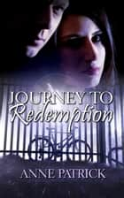 Journey to Redemption ebook by Anne Patrick