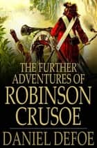 The Further Adventures of Robinson Crusoe ebook by Daniel Defoe