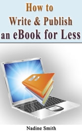 How To Write & Publish An Ebook For Less ebook by Nadine Smith