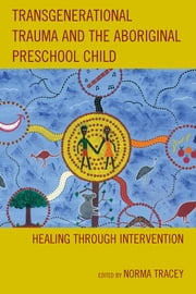 Transgenerational Trauma and the Aboriginal Preschool Child - Healing through Intervention ebook by Norma Tracey,Ursula Kim,Marilyn Charles,Celia Conolly,Jeffrey L. Eaton,Shiri Hergass,Ursula Kim,Judy King,Ingo Lambrecht,Maria Losurdo,Aretha Paterson,Ionas Sapountzis,Jackie Stewart,Graham Toomey,Norma Tracey