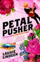 Petal Pusher - A Rock and Roll Cinderella Story ebook by Laurie Lindeen