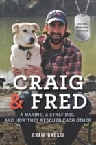 Craig & Fred Young Readers' Edition - A Marine, a Stray Dog, and How They Rescued Each Other ebook by Craig Grossi