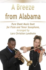 A Breeze from Alabama Pure Sheet Music Duet for Flute and Tenor Saxophone, Arranged by Lars Christian Lundholm ebook by Pure Sheet Music