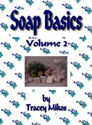 Soap Basics: Volume 2 - Crafts Guide: Crafter's Recipes for Making Soaps ebook by Mikos, Tracey