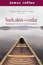 Bark, Skin And Cedar ebook by James Raffan