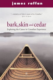 Bark, Skin And Cedar - Reflections on the Canoe in the Canadian Experience ebook by James Raffan