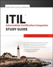 ITIL Intermediate Certification Companion Study Guide - Intermediate ITIL Service Lifecycle Exams ebook by Helen Morris,Liz Gallacher