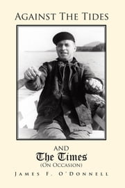 Against The Tides & The Times (on occasion) ebook by James F. O'Donnell