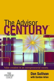 The Advisor Century: Value Creation in an Entrepreneurial Society ebook by Dan Sullivan