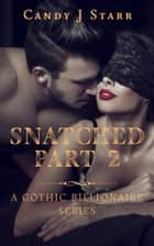 Snatched - Part 2 ebook by Candy J Starr