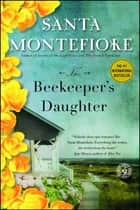 The Beekeeper's Daughter - A Novel ebook by Santa Montefiore