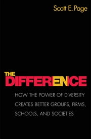 The Difference - How the Power of Diversity Creates Better Groups, Firms, Schools, and Societies (New Edition) ebook by Scott E. Page