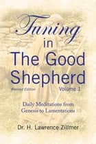 Tuning in the Good Shepherd Volume 1 - Daily Meditations from Genesis to Lamentations ebook by H. Lawrence Zillmer