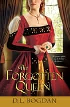 The Forgotten Queen ebook by D.L. Bogdan
