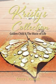 Kristy's Collection - Golden Child & The Music of Life ebook by Kristy L. Pincock