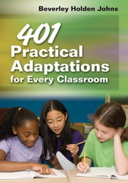401 Practical Adaptations for Every Classroom ebook by Beverley H. (Holden) Johns