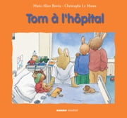 Tom à l'hôpital ebook by Christophe Le Masne,Marie-Aline Bawin