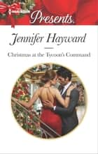 Christmas at the Tycoon's Command - A Manhattan Christmas Romance 電子書 by Jennifer Hayward