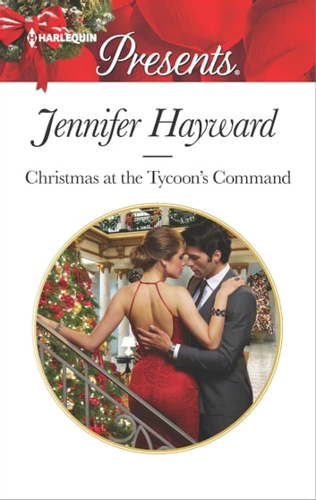 Christmas at the Tycoon's Command - A Manhattan Christmas Romance ebook by Jennifer Hayward
