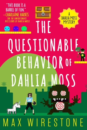 The Questionable Behavior of Dahlia Moss ebook by Max Wirestone