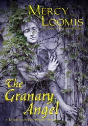 The Granary Angel - a Lovecraftian Short Story ebook by Mercy Loomis