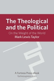 The Theological and the Political - On The Weight Of The World ebook by Mark Lewis Taylor