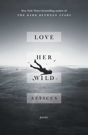 Love Her Wild - Poems ebook by Atticus