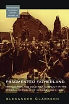Fragmented Fatherland ebook by Alexander Clarkson