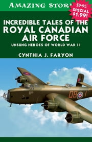 Incredible Tales of the Royal Canadian Air Force - Unsung Heroes of World War II ebook by Cynthia Faryon