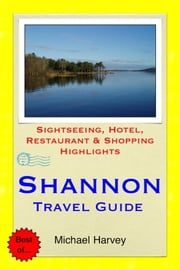 Shannon, Ireland Travel Guide - Sightseeing, Hotel, Restaurant & Shopping Highlights ebook by Michael Harvey