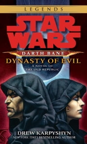 Dynasty of Evil: Star Wars Legends (Darth Bane) - A Novel of the Old Republic ebook by Drew Karpyshyn