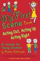 My First Scene Book: Acting Out, Acting Up, Acting Right, 51 Scenes for Young Children ebook by Kristen Dabrowski