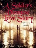 A Soldiers Viennese Love Story ebook by Walter Sparbeck