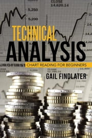 Technical Analysis - Chart Reading for Beginners ebook by Gail Findlater