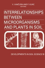 Interrelationships Between Microorganisms and Plants in Soil ebook by Vancura, V.