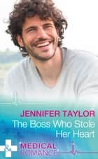 The Boss Who Stole Her Heart (Mills & Boon Medical) (The Larches Practice, Book 1) eBook by Jennifer Taylor