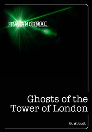 Ghosts of the Tower of London ebook by Geoff Abbott