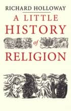 A Little History of Religion ebook by Richard Holloway