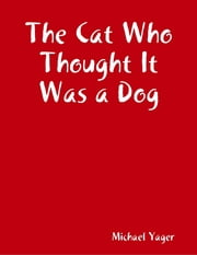 The Cat Who Thought It Was a Dog ebook by Michael Yager